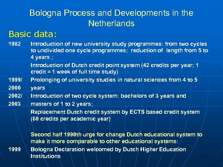 Bologna Process and Developments in the Netherlands Basic data: 1982 1999/ 2000 2002/ 2003