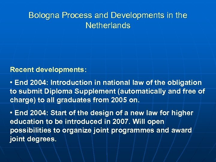 Bologna Process and Developments in the Netherlands Recent developments: • End 2004: Introduction in