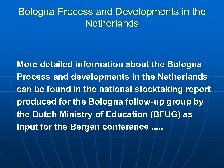 Bologna Process and Developments in the Netherlands More detailed information about the Bologna Process