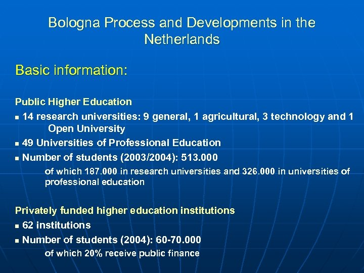 Bologna Process and Developments in the Netherlands Basic information: Public Higher Education n 14