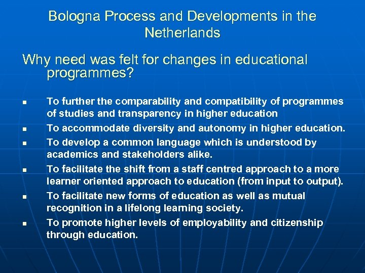 Bologna Process and Developments in the Netherlands Why need was felt for changes in