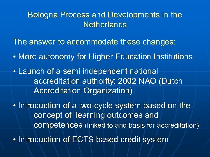 Bologna Process and Developments in the Netherlands The answer to accommodate these changes: •