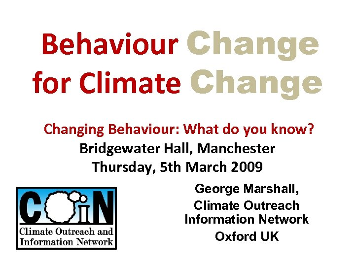 Behaviour Change for Climate Changing Behaviour: What do you know? Bridgewater Hall, Manchester Thursday,