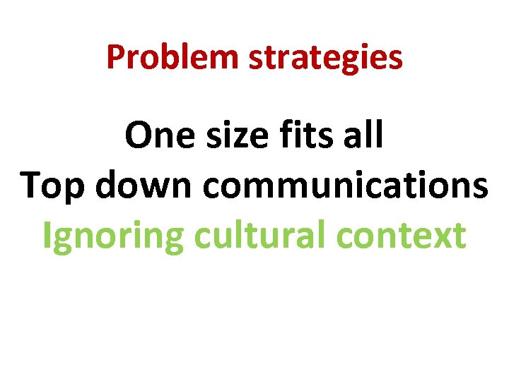 Problem strategies One size fits all Top down communications Ignoring cultural context