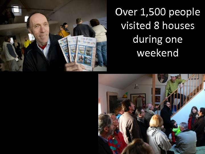 Over 1, 500 people visited 8 houses during one weekend