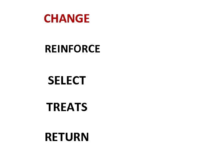 CHANGE REINFORCE SELECT TREATS RETURN