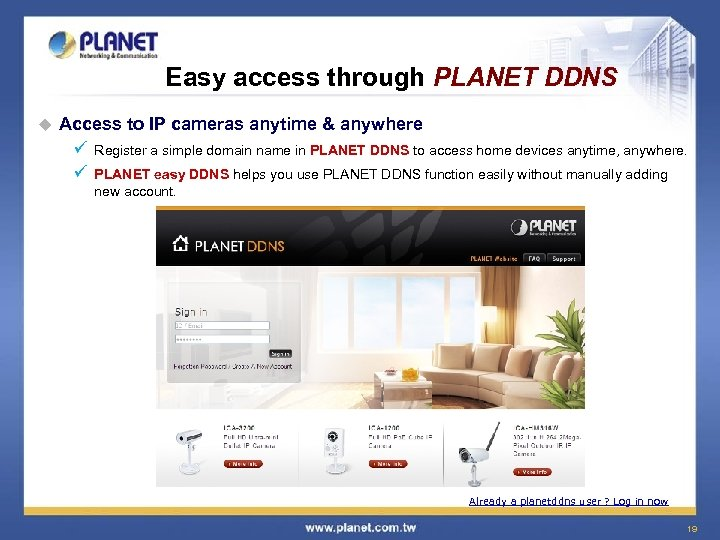 Easy access through PLANET DDNS u Access to IP cameras anytime & anywhere ü