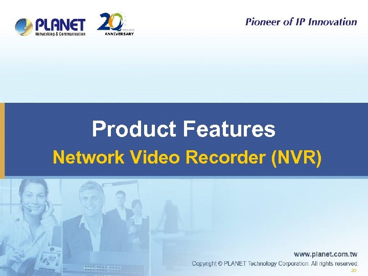 Product Features Network Video Recorder (NVR) 20