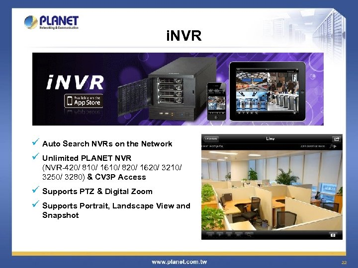 i. NVR ü Auto Search NVRs on the Network ü Unlimited PLANET NVR (NVR-420/