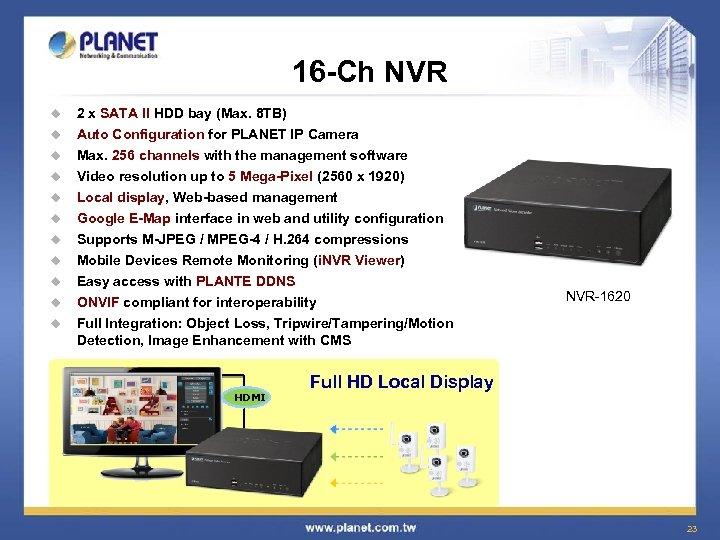 16 -Ch NVR u 2 x SATA II HDD bay (Max. 8 TB) u