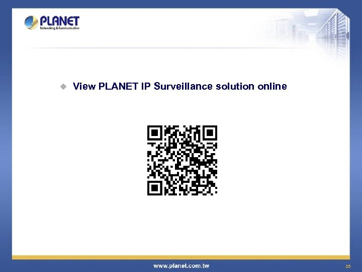 u View PLANET IP Surveillance solution online 35