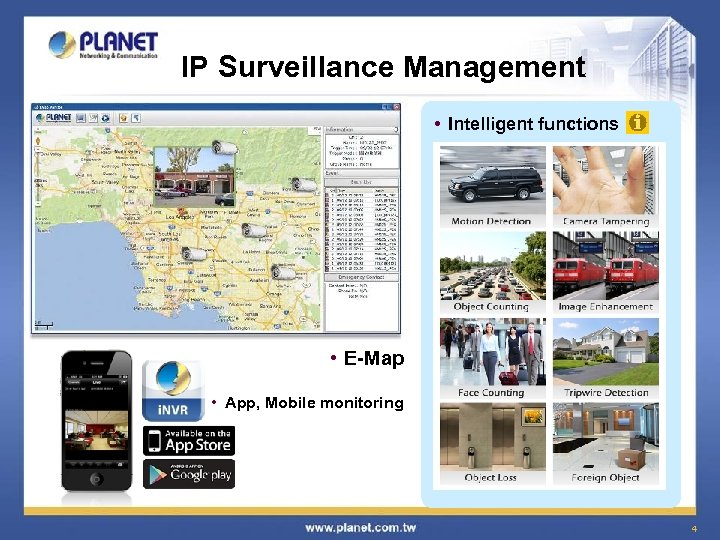IP Surveillance Management • Intelligent functions • E-Map • App, Mobile monitoring 4