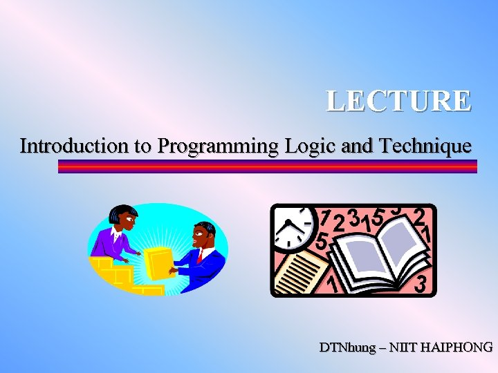 LECTURE Introduction to Programming Logic and Technique DTNhung – NIIT HAIPHONG