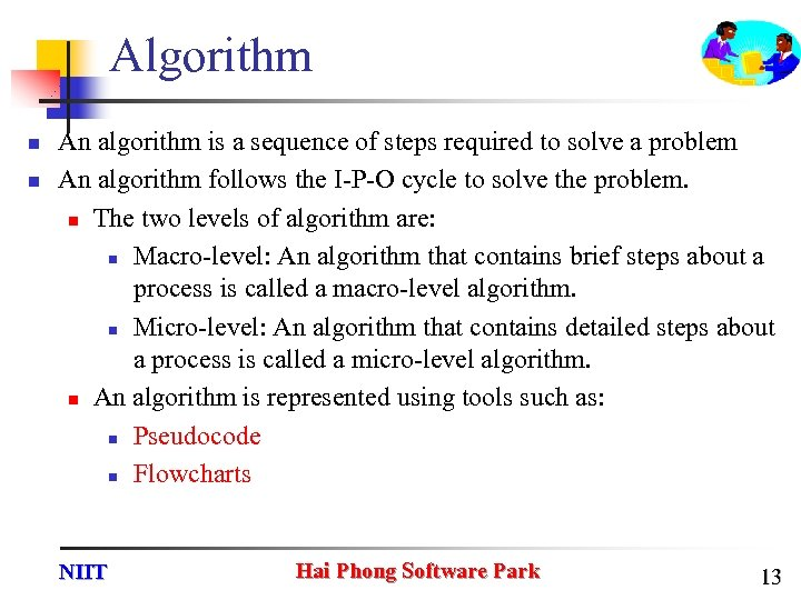 Algorithm n n An algorithm is a sequence of steps required to solve a