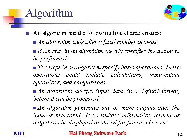 Algorithm n NIIT An algorithm has the following five characteristics: n An algorithm ends