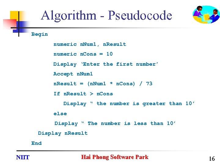 Algorithm - Pseudocode Begin numeric n. Num 1, n. Result numeric n. Cons =