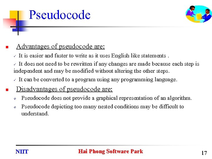 Pseudocode Advantages of pseudocode are: n It is easier and faster to write as