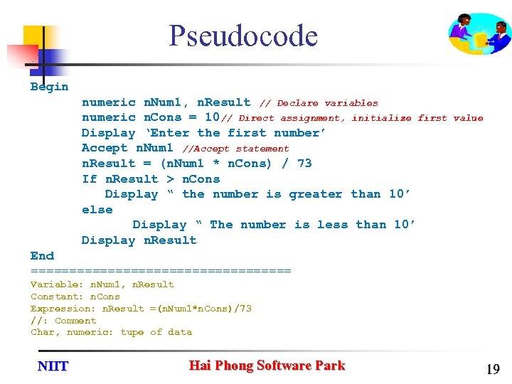 Pseudocode Begin numeric n. Num 1, n. Result // Declare variables numeric n. Cons