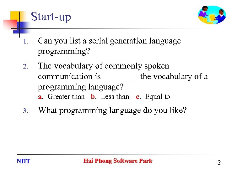 Start-up 1. Can you list a serial generation language programming? 2. The vocabulary of