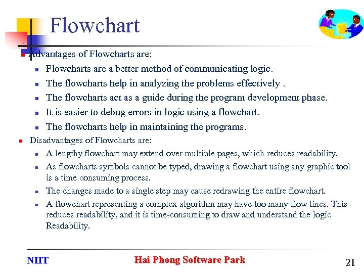 Flowchart n n Advantages of Flowcharts are: n Flowcharts are a better method of