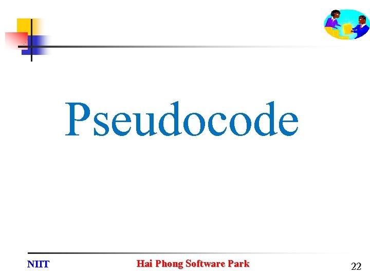 Pseudocode NIIT Hai Phong Software Park 22