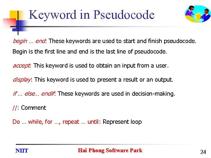 Keyword in Pseudocode begin … end: These keywords are used to start and finish