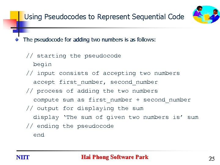 Using Pseudocodes to Represent Sequential Code The pseudocode for adding two numbers is as