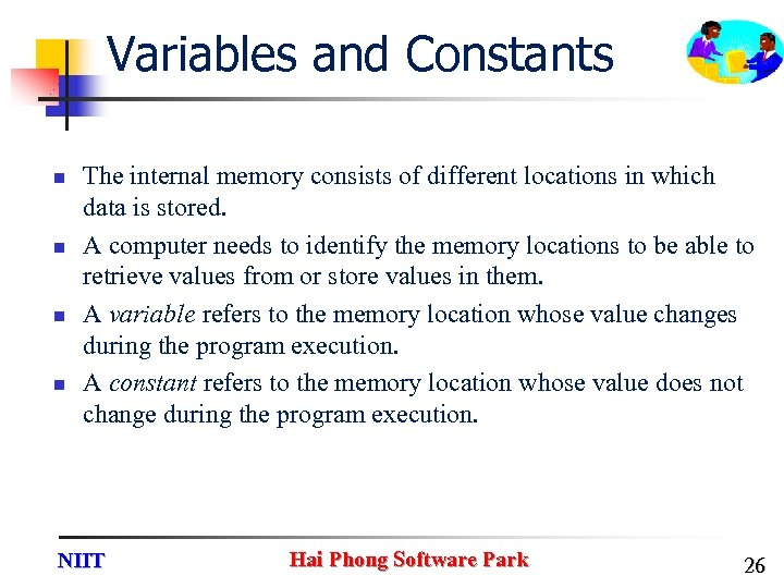 Variables and Constants n n The internal memory consists of different locations in which