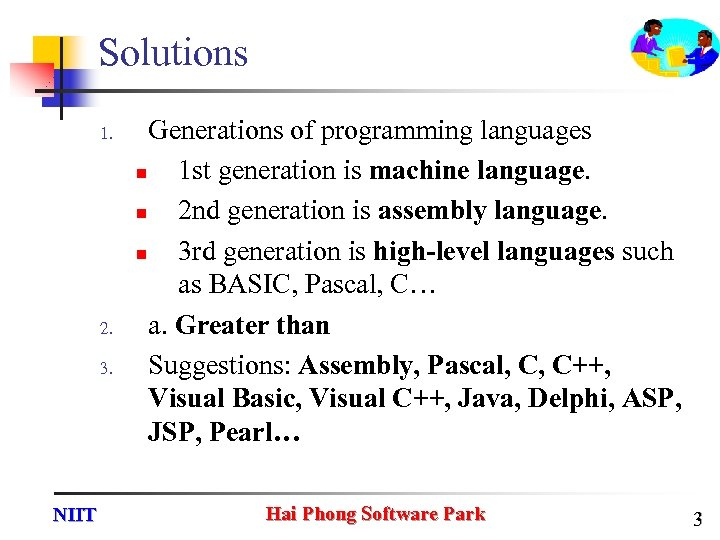 Solutions 1. 2. 3. NIIT Generations of programming languages n 1 st generation is