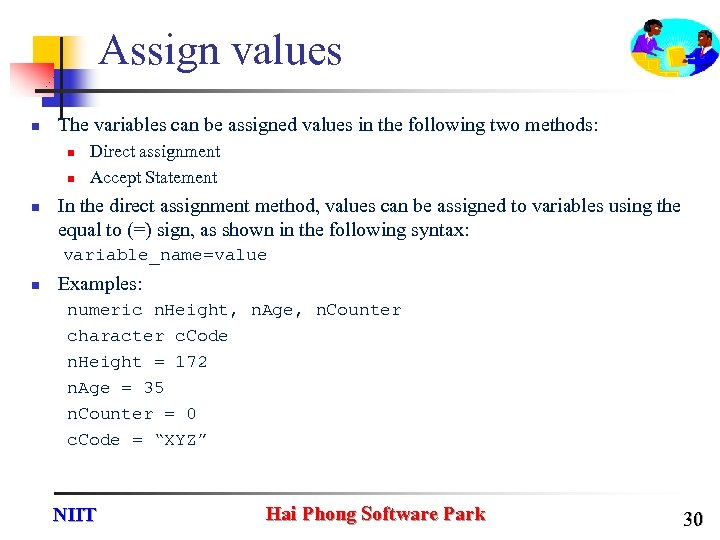 Assign values n The variables can be assigned values in the following two methods: