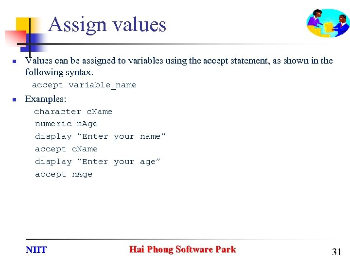 Assign values n Values can be assigned to variables using the accept statement, as