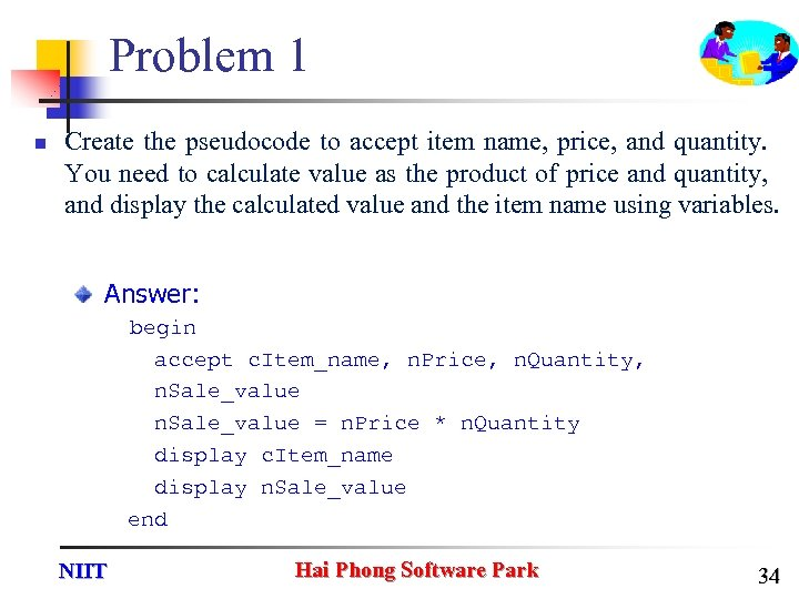 Problem 1 n Create the pseudocode to accept item name, price, and quantity. You