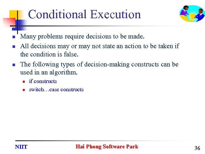 Conditional Execution n Many problems require decisions to be made. All decisions may or