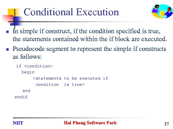 Conditional Execution n n In simple if construct, if the condition specified is true,