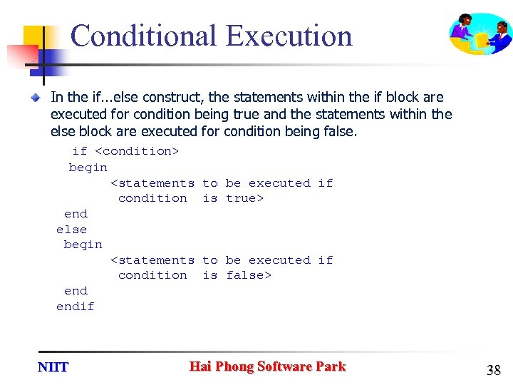 Conditional Execution In the if. . . else construct, the statements within the if