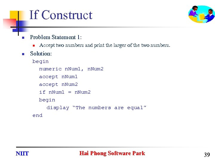 If Construct n Problem Statement 1: n n Accept two numbers and print the