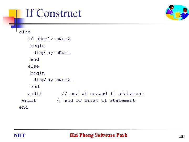 If Construct else if n. Num 1> begin display end else begin display endif