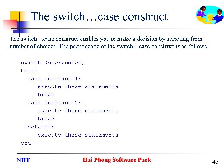 The switch…case construct enables you to make a decision by selecting from number of