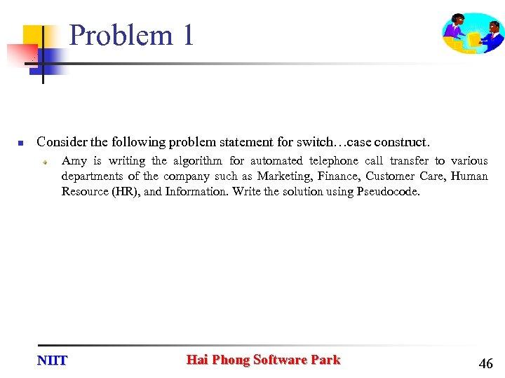 Problem 1 n Consider the following problem statement for switch…case construct. Amy is writing