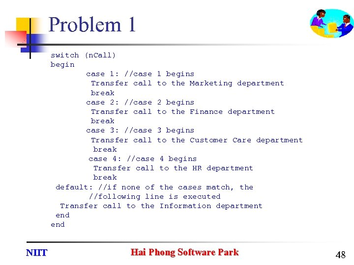 Problem 1 switch (n. Call) begin case 1: //case 1 begins Transfer call to