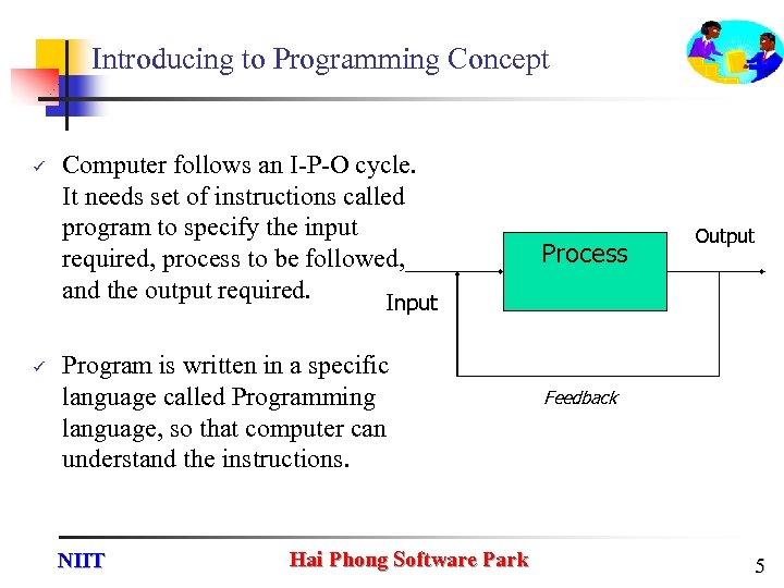Introducing to Programming Concept ü ü Computer follows an I-P-O cycle. It needs