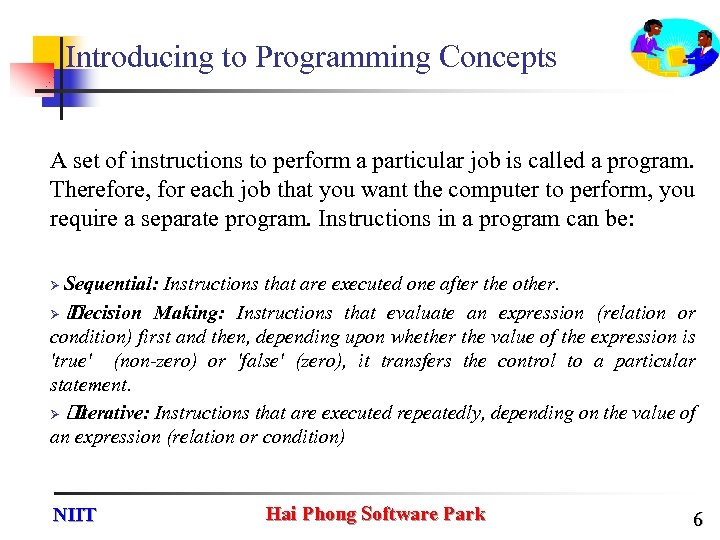 Introducing to Programming Concepts A set of instructions to perform a particular job is