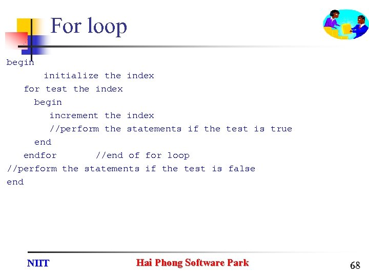 For loop begin initialize the index for test the index begin increment the index