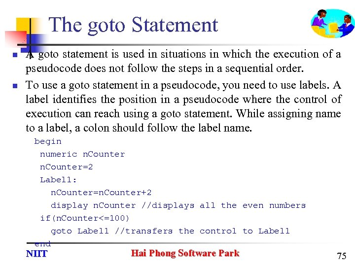 The goto Statement n n A goto statement is used in situations in which