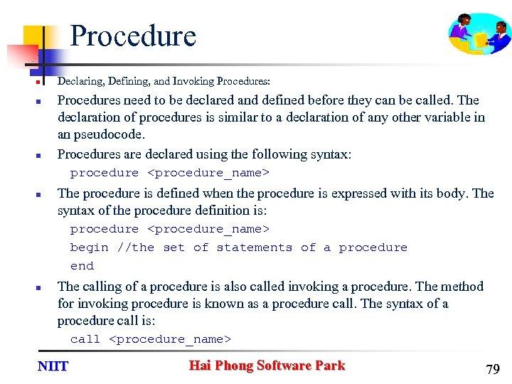 Procedure n n n Declaring, Defining, and Invoking Procedures: Procedures need to be declared