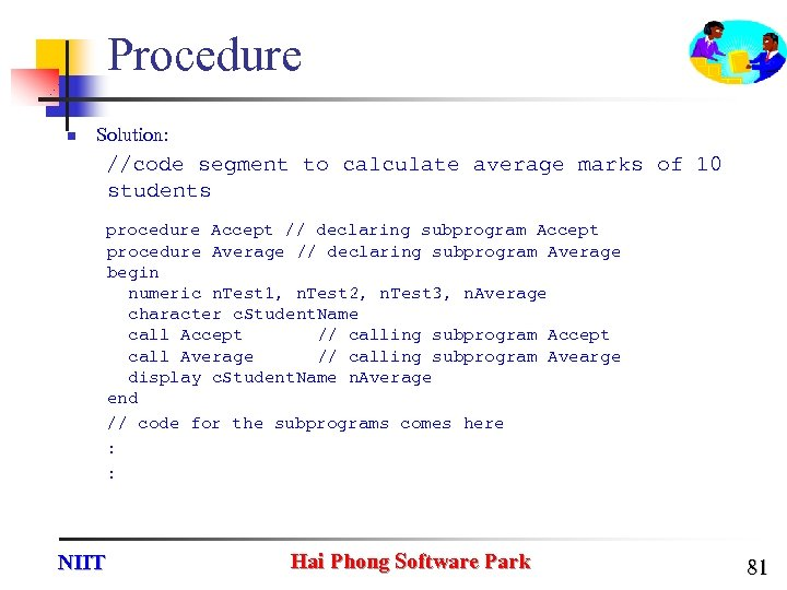 Procedure n Solution: //code segment to calculate average marks of 10 students procedure Accept