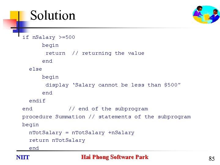 Solution if n. Salary >=500 begin return // returning the value end else begin
