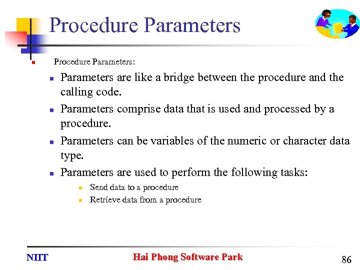 Procedure Parameters n Procedure Parameters: n n Parameters are like a bridge between the