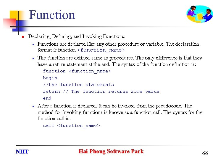 Function n Declaring, Defining, and Invoking Functions: n Functions are declared like any other