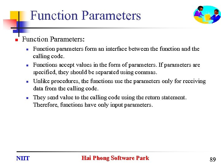 Function Parameters n Function Parameters: n n NIIT Function parameters form an interface between